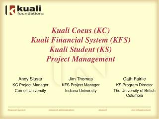Kuali Coeus KC Kuali Financial System KFS Kuali Student KS Project Management