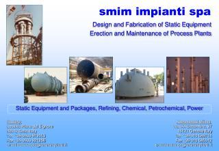 Factory: Localit  Piana del Signore 93012 Gela, Italy Tel  39 0933 913053 Fax 39 0933 921206 e-mail smim.gelasmimimpiant