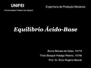 Equil brio  cido-Base    Bruno Biscaia de G es, 15719 Tha s Bosqu  Hidalgo Ribeiro, 15746 Prof. Dr.  lcio Rog rio Barrak