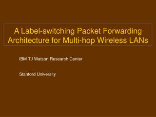 A Label-switching Packet Forwarding Architecture for Multi-hop Wireless LANs