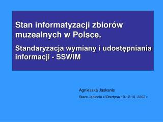 Stan informatyzacji zbior w muzealnych w Polsce.  Standaryzacja wymiany i udostepniania informacji - SSWIM