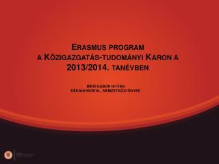 Erasmus program a K zigazgat s-tudom nyi Karon a 2013