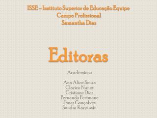 ISSE   Instituto Superior de Educa  o Equipe  Campo Profissional  Samantha Dias   Editoras