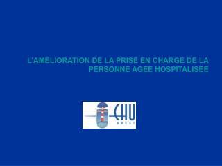 L AMELIORATION DE LA PRISE EN CHARGE DE LA PERSONNE AGEE HOSPITALISEE