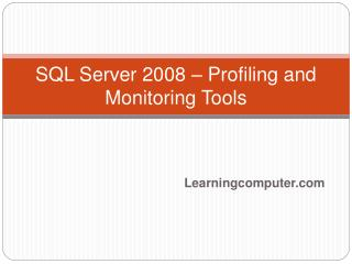 SQL Server 2008   Profiling and Monitoring Tools
