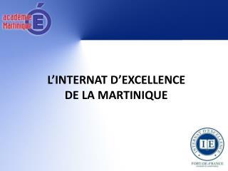 L INTERNAT D EXCELLENCE DE LA MARTINIQUE