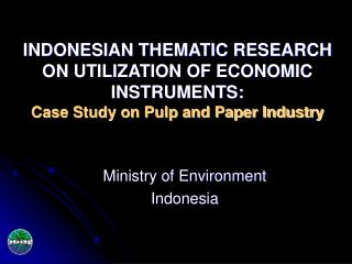 INDONESIAN THEMATIC RESEARCH ON UTILIZATION OF ECONOMIC INSTRUMENTS:  Case Study on Pulp and Paper Industry