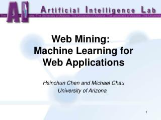 Web Mining:                Machine Learning for   Web Applications           Hsinchun Chen and Michael Chau   University
