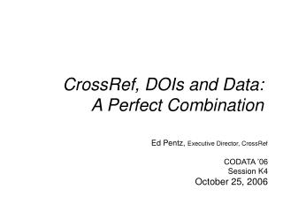 CrossRef, DOIs and Data:  A Perfect Combination