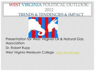 West Virginia Political Outlook: 2012     Trends  Tendencies  Impact