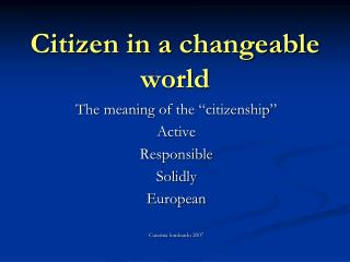 Citizen in a changeable world