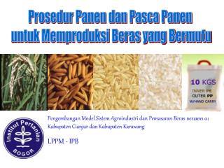 Pengembangan Model Sistem Agroindustri dan Pemasaran Beras Berlabel di Kabupaten Cianjur dan Kabupaten Karawang LPPM - I