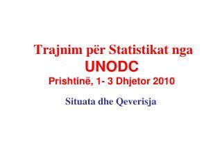 Trajnim p r Statistikat nga UNODC  Prishtin , 1- 3 Dhjetor 2010