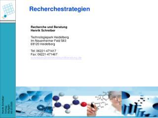Recherche und Beratung Henrik Schreiber   Technologiepark Heidelberg Im Neuenheimer Feld 583 69120 Heidelberg   Tel: 062