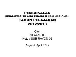PEMBEKALAN PENGAWAS SILANG RUANG UJIAN NASIONAL  TAHUN PELAJARAN  2012