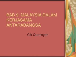 BAB 9: MALAYSIA DALAM KERJASAMA ANTARABANGSA