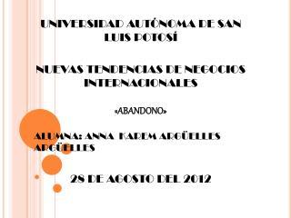 UNIVERSIDAD AUT NOMA DE SAN LUIS POTOS   NUEVAS TENDENCIAS DE NEGOCIOS INTERNACIONALES   ABANDONO   ALUMNA: ANNA  KAREM