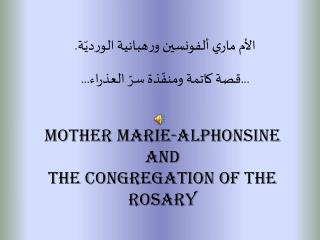 Mother marie-alphonsine and the congregation of the rosary