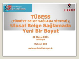 T BESS  T RKIYE BELGE SAGLAMA SISTEMI;  Ulusal Belge Saglamada Yeni Bir Boyut  25 Mayis 2011 Antalya  Mehmet BOZ  mehmet