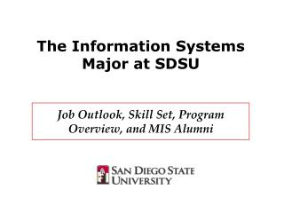 The Information Systems Major at SDSU    Job Outlook, Skill Set, Program Overview, and MIS Alumni
