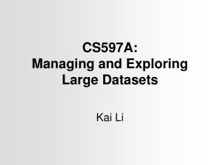 CS597A:  Managing and Exploring  Large Datasets