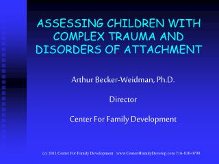 ASSESSING CHILDREN WITH COMPLEX TRAUMA AND DISORDERS OF ATTACHMENT