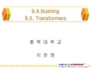 9.4.Bushing  9.5. Transformers