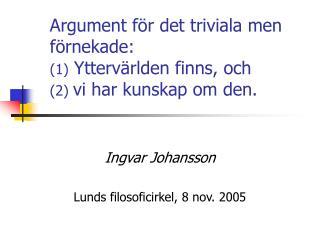 Argument f r det triviala men f rnekade:  1 Ytterv rlden finns, och  2 vi har kunskap om den.