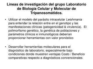 L neas de investigaci n del grupo Laboratorio de Biolog a Celular y Molecular de Tripanosom tidos.