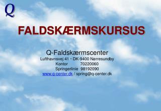 Q-Faldsk rmscenter Lufthavnsvej 41  DK-9400 N rresundby Kontor           70220060 Springerlinie  98192090 q-center.dk