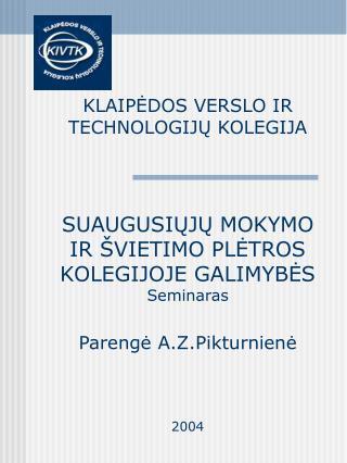 KLAIPEDOS VERSLO IR TECHNOLOGIJU KOLEGIJA    SUAUGUSIUJU MOKYMO IR  VIETIMO PLETROS KOLEGIJOJE GALIMYBES  Seminaras  Par