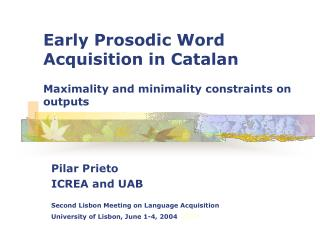 Early Prosodic Word Acquisition in Catalan   Maximality and minimality constraints on outputs