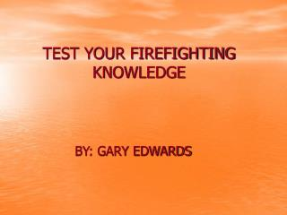 TEST YOUR FIREFIGHTING KNOWLEDGE