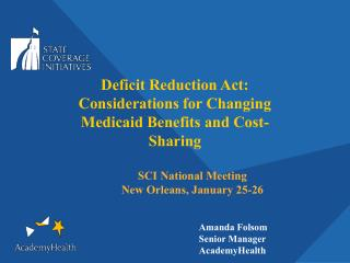 Deficit Reduction Act:  Considerations for Changing Medicaid Benefits and Cost-Sharing    SCI National Meeting  New Orle