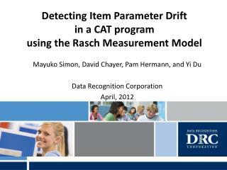 Detecting Item Parameter Drift  in a CAT program  using the Rasch Measurement Model