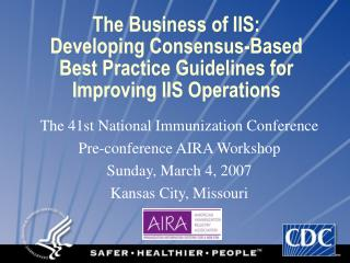 The Business of IIS:  Developing Consensus-Based  Best Practice Guidelines for Improving IIS Operations