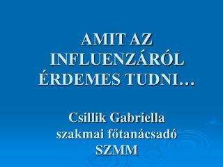 AMIT AZ INFLUENZ R L  RDEMES TUDNI   Csillik Gabriella szakmai fotan csad  SZMM