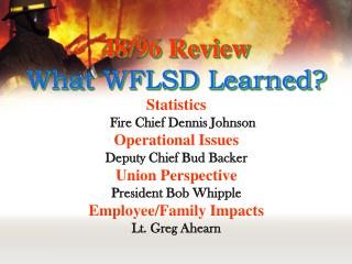 Statistics   Fire Chief Dennis Johnson Operational Issues  Deputy Chief Bud Backer Union Perspective President Bob Whipp