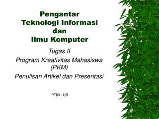 Pengantar Teknologi Informasi dan Ilmu Komputer
