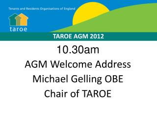 10.30am AGM Welcome Address Michael Gelling OBE Chair of TAROE