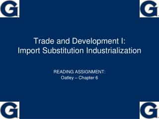 Trade and Development I:  Import Substitution Industrialization