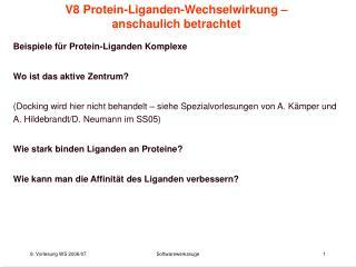 V8 Protein-Liganden-Wechselwirkung   anschaulich betrachtet