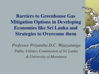 Barriers to Greenhouse Gas Mitigation Options in Developing Economies like Sri Lanka and Strategies to Overcome them