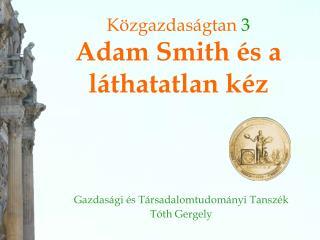 K zgazdas gtan 3 Adam Smith  s a l thatatlan k z