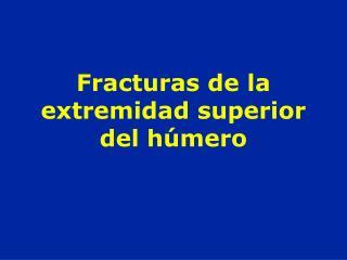 Fracturas de la extremidad superior del h mero