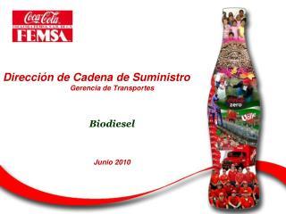 Direcci n de Cadena de Suministro Gerencia de Transportes    Biodiesel    Junio 2010