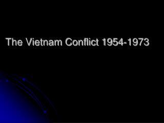 The Vietnam Conflict 1954-1973