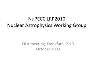 NuPECC LRP2010 Nuclear Astrophysics Working Group