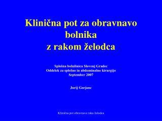 Klinicna pot za obravnavo bolnika  z rakom  elodca   Splo na bolni nica Slovenj Gradec Oddelek za splo no in abdominalno