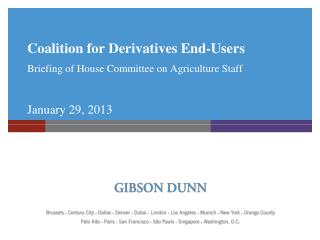 Coalition for Derivatives End-Users  Briefing of House Committee on Agriculture Staff